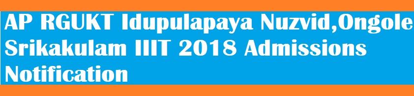 AP RGUKT Idupulapaya Nuzvid, Ongole, Srikakulam IIIT 2018 Admissions Notification