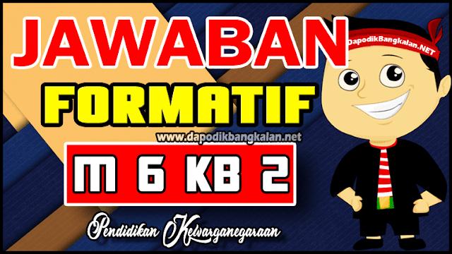 Kunci Jawaban Formatif Modul 6 Kb 2 PKN