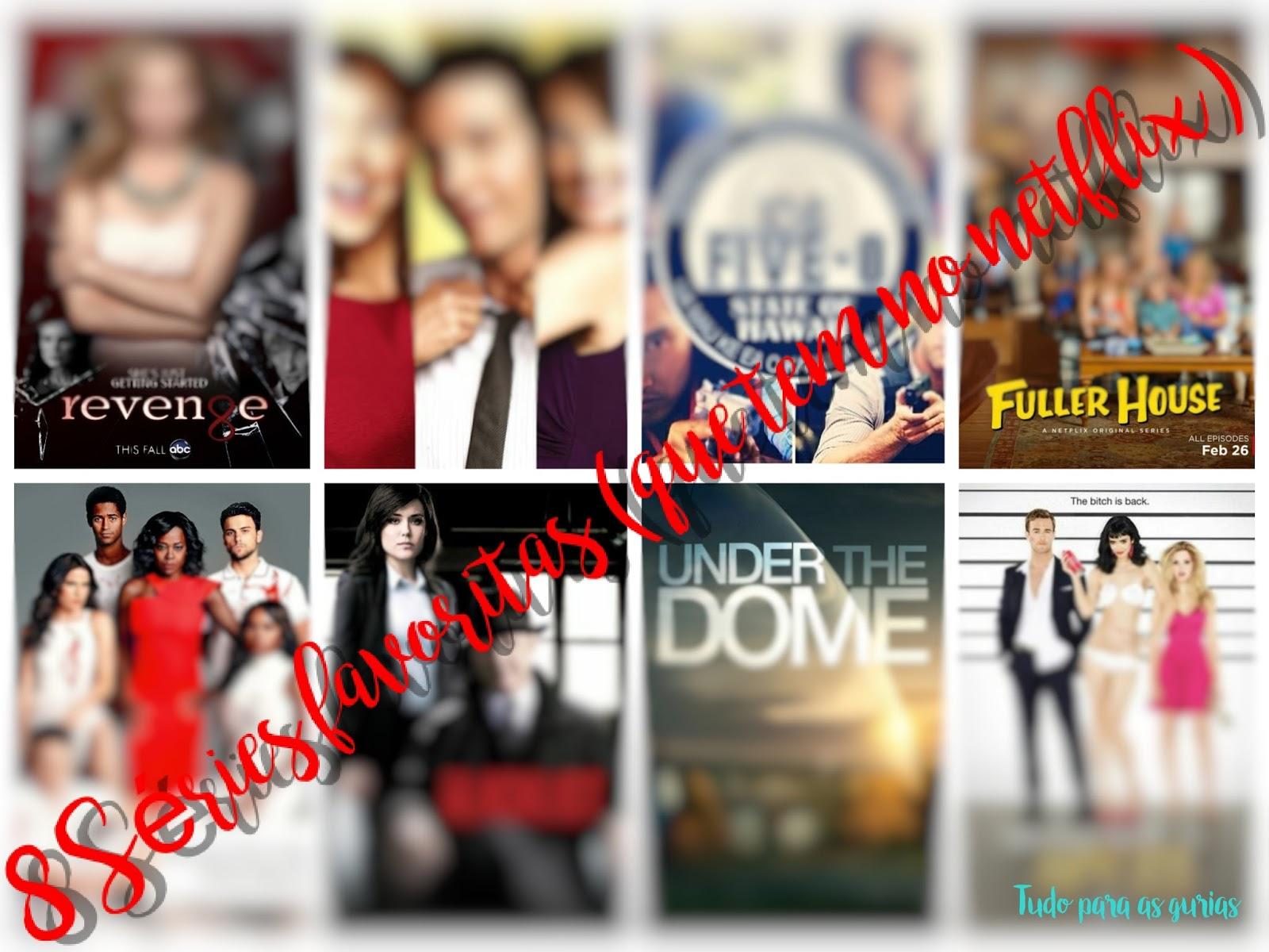 8 séries favoritas (que tem no Netflix)