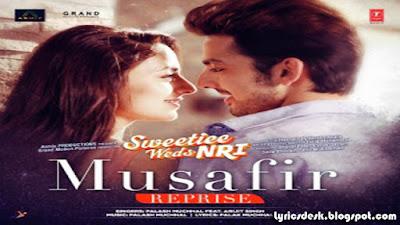 Musafir (Reprise) Lyrics - Arijit Singh | Sweeti Weds NRI