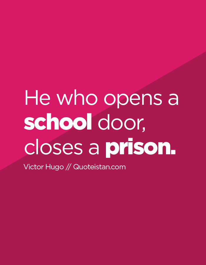 He who opens a school door, closes a prison.