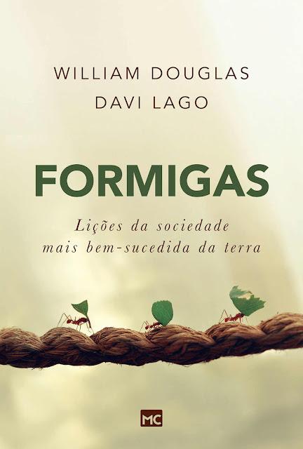 Formigas Lições da sociedade mais bem-sucedida da terra - William Douglas, Davi Lago