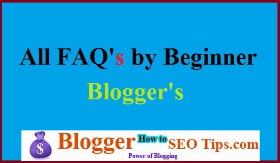 Blogging Questions, Beginner Problems in Blogging, Blogging Basics, Blogging Guide