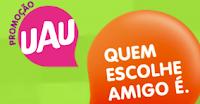 Promoção UAU Quem escolhe amigo é promouau.com.br