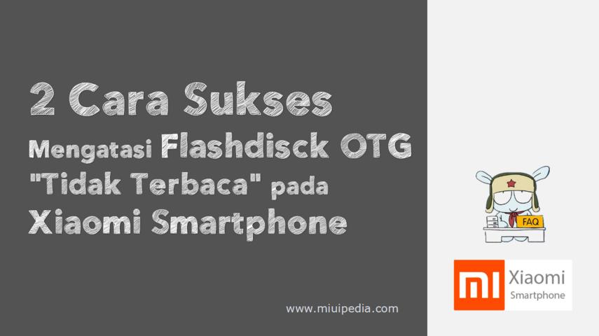 """2 Cara Sukses Mengatasi USB-OTG """"Tidak Berfungsi dengan Baik"""" pada Xiaomi Smartphone"""