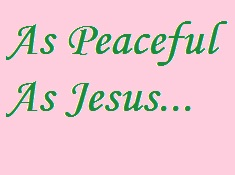 Jesus was peaceful