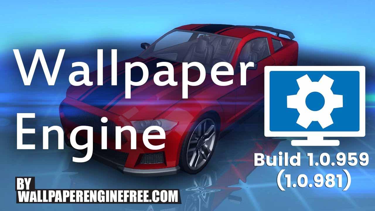 Download Wallpaper Engine: Download Steam Wallpaper Engine Build 1.0.959 (1.0.981