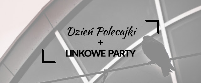 linkowe party| blog| blogowanie| najlepsze treści| najlepsze linki| najlepsze blogi| dzień polecajki| linkowanie| linkparty| promowanie bloga|
