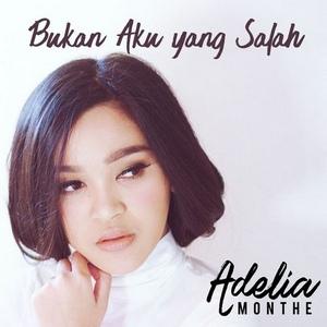 Adelia Monthe - Bukan Aku Yang Salah