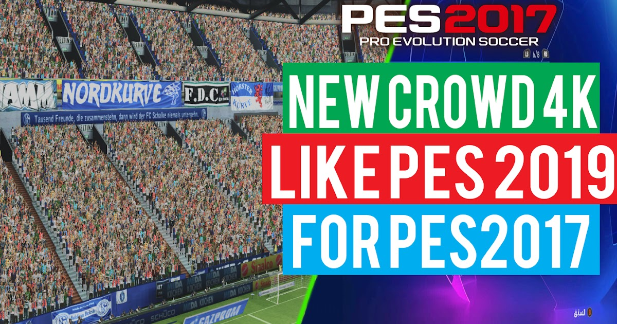 PES 2017 | NEW REAL CROWD 4K LIKE PES 2019 - PES Patch