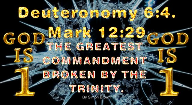 THE GREATEST COMMANDMENT, BROKEN BY MOST OF CHRISTIANITY, WHO BELIEVE AND FOLLOW THE TRINITY.