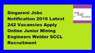 Singareni Jobs Notification 2016 Latest 242 Vacancies Apply Online Junior Mining Engineers Welder SCCL Recruitment