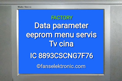 Data Eeprom Parameter Factory Menu Servis TV Cina IC 8893CSCNG7F76