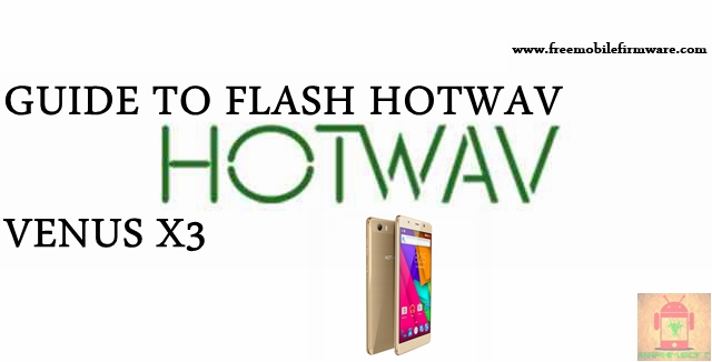 Guide To Flash HOTWAV Venus X3 Kitkat 4.4.2 MT6572 Tested Free Firmware Using Mtk Flashtool
