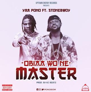 Next Release: Yaa Pono Ft Stonebwoy – Obia Wo Ne Master (Shatta Wale Diss)