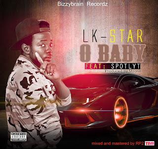 LK+STAR - MUSIC: LKT STAR FT SPOTLYTE { @spotlyt_babNgiz } - O BABY {PROD BY @iammzone } {via @234vibes }
