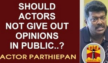 EXCLUSIVE : Should actors not give out opinions in Pulic..? Actor Parthiepan Questions