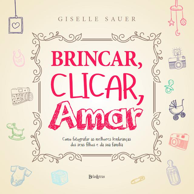 [Lançamento] Brincar, Clicar, Amar | Giselle Sauer @belasletras