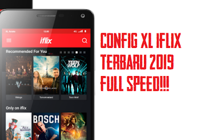 Download Config XL Iflix Terbaru 2019 Full Speed