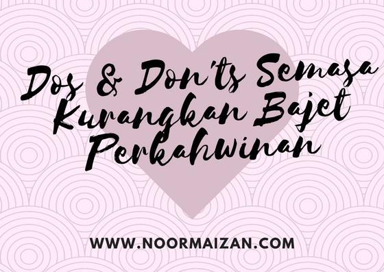 Dos & Don'ts Semasa Kurangkan Bajet Perkahwinan