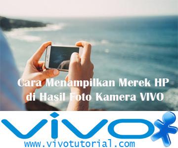 Cara Menampilkan Merek HP di Hasil Foto Kamera VIVO