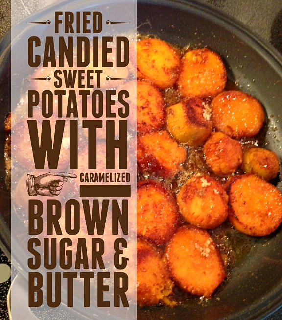 Fried Candied Sweet Potatoes With Caramelized Brown Sugar and Butter