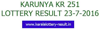 Karunya KR 251 lottery results, Kerala Karunya KR251 lottery result, Today Karunya lottery 23/7/2016