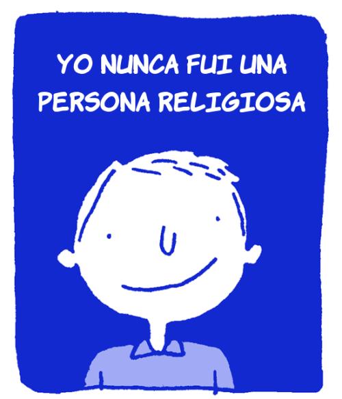 Yo nunca fui una persona religiosa