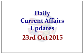 Daily Current Affairs Updates– 23rd October 2015