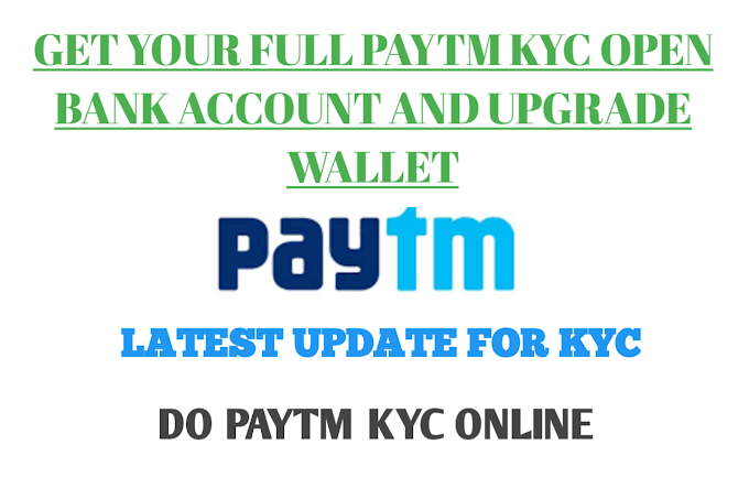 How to do paytm kyc in 2019 : Latest Online Full Kyc Verification | Opening Kyc Wallet And Paytm Payments Bank