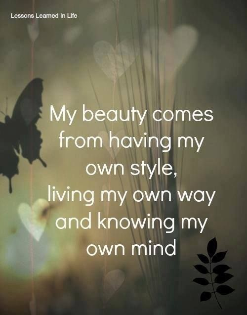 My beauty comes from having my own style, living my own way and knowing my own mind.