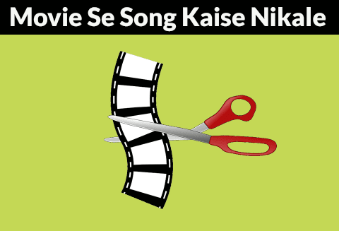movie-se-songs-ko-cut-kaise-kare