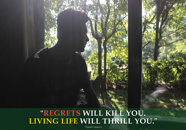 Cover Photo: Regrets will kill you. Living life will thrill you. - Ronak Sawant