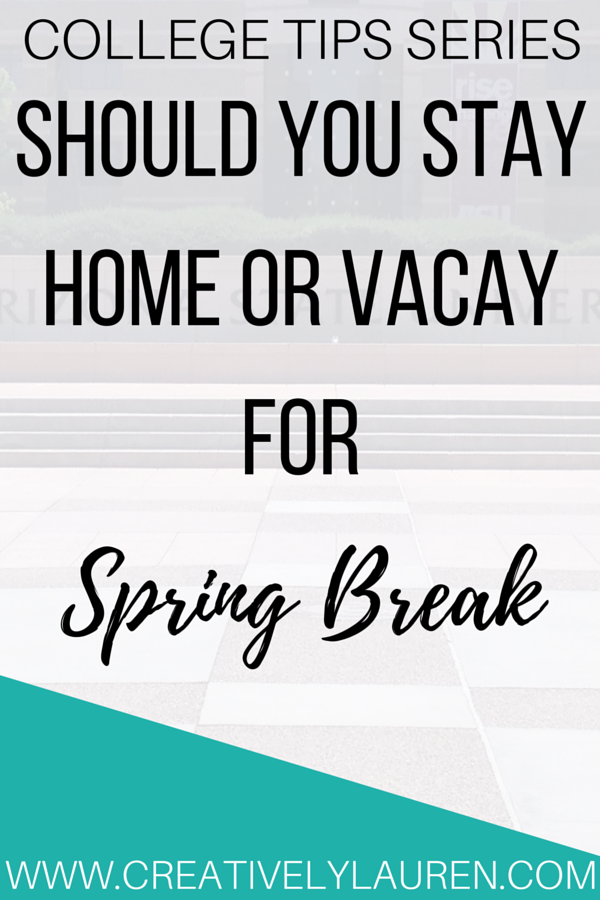 Should You Stay Home or Vacay for Spring Break