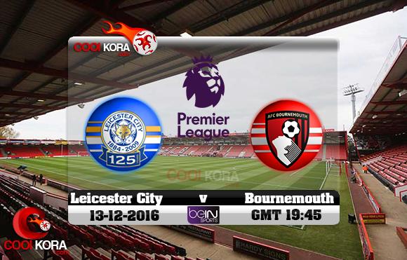 مشاهدة مباراة بورنموث وليستر سيتي اليوم 13-12-2016 في الدوري الإنجليزي