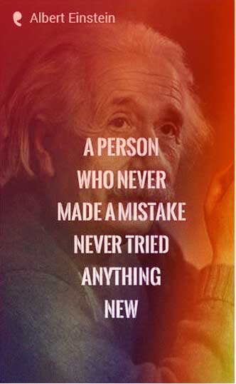 """A person who never made a mistake never tried anything new."" - Albert Einstein quote"