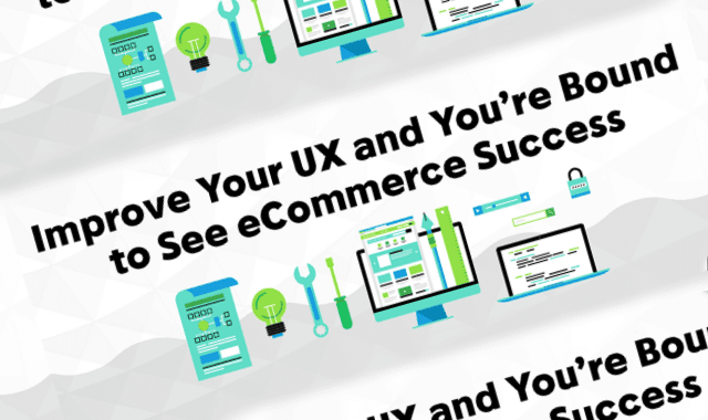 Improve Your UX And You Are Bound To See eCommerce Success