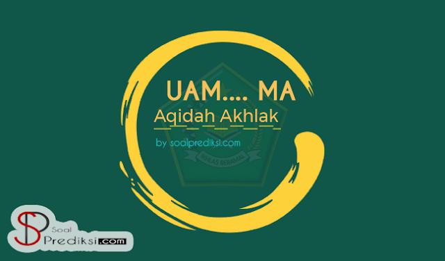 √ Baru, Latihan Soal dan Jawaban UAM Aqidah Akhlak MA 2019