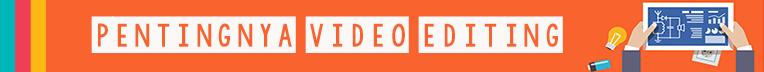 Pentingnya Video Editing