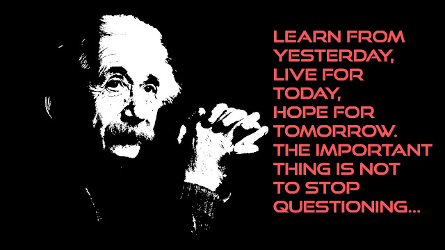 Learn from yesterday, live for today, hope for tomorrow Albert Einstein quotes