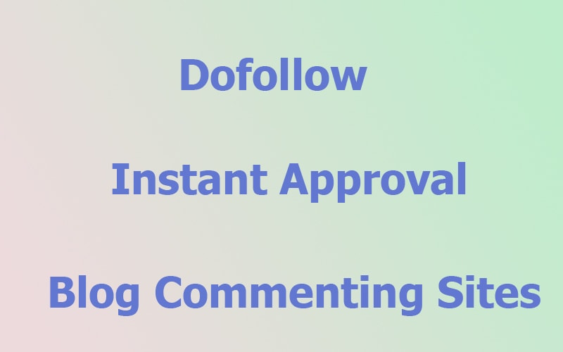 Best Dofollow Instant Approval Blog Commenting Sites-2019