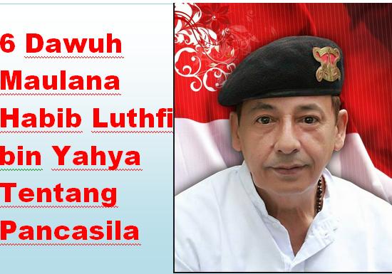 6 Dawuh  Maulana  Habib Luthfi  bin Yahya  Tentang  Pancasila