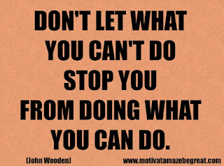 Success Inspirational Quotes: 21. Don't let what you can't do stop you from doing what you can do. - John Wooden