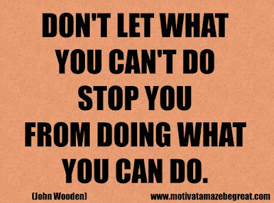 "Success Quotes And Sayings About Life: ""Don't let what you can't do stop you from doing what you can do."" - John Wooden"