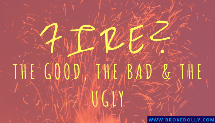 FIRE? The Good, the Bad & the Ugly