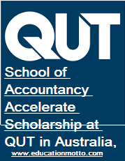 School of Accountancy Accelerate International Scholarship at QUT in Australia, 2018, Description, Eligibility Criteria, Method of Applying, Online Application, Deadline,