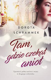Dorota Schrammek. Tam, gdzie czekał anioł.