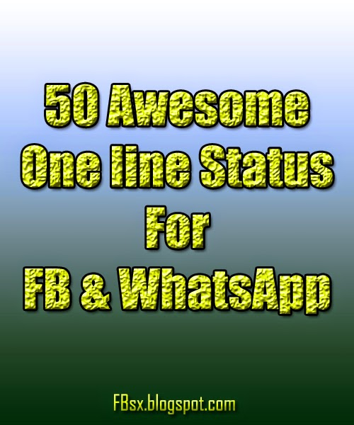 Whatsapp Status Awesome: FB Tricks And Tips: 50 Awesome One Line Status For FB