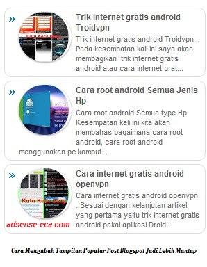 http://www.adsense-eca.blogspot.com/2017/02/cara-mengubah-tampilan-popular-post.html