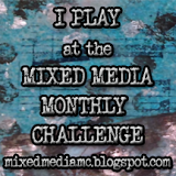 I Play at Mixed Media Monthly Challenge